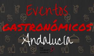 Los eventos gastronómicos de Andalucía en 2016 y lo que vendrá en 2017